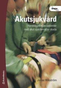 Akutsjukvård : handläggning av patienter med akut sjukdom eller skada