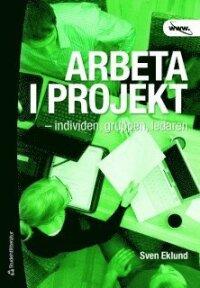 Arbeta i projekt : individen, gruppen, ledaren
