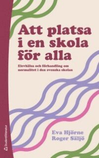 Att platsa i en skola för alla : elevhälsa och förhandling om normalitet i den svenska skolan