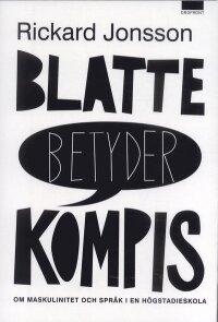 Blatte betyder kompis : om maskulinitet och språk i en högstadieskolan