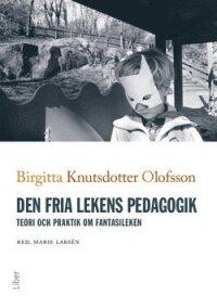 Den fria lekens pedagogik : teori och praktik om fantasileken