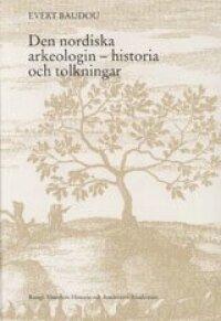 Den nordiska arkeologin - historia och tolkningar