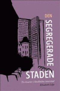 Den segregerade staden : tre kvarter i Stockholms innerstad