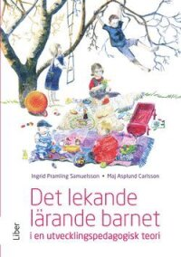 Det lekande lärande barnet : i en utvecklingspedagogisk teori