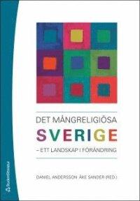 Det mångreligiösa Sverige : ett landskap i förändring