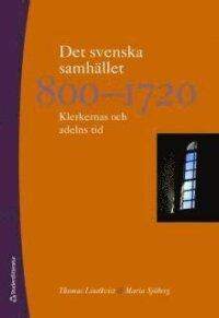 Det svenska samhället 800-1720 : klerkernas och adelns tid