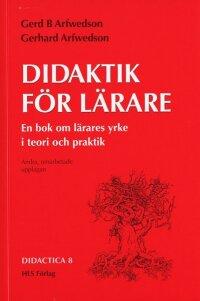 Didaktik för lärare : En bok om lärares yrke i teori och praktik