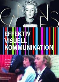 Effektiv visuell kommunikation : om nyheter, reklam och profilering i vår vår visuella kultur
