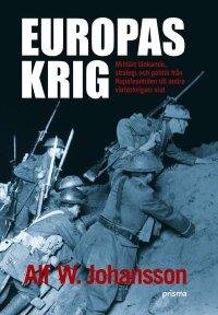Europas krig : militärt tänkande, strategi och politik från Napoleontiden till andra världskrigets slut