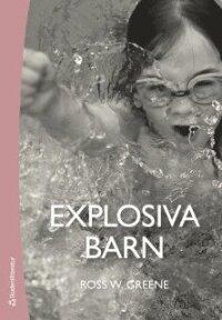 Explosiva barn : ett nytt sätt att förstå och behandla barn som har svårt att tåla motgångar och förändringar