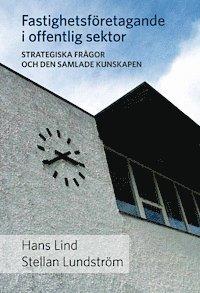 Fastighetsföretagande i offentlig sektor : strategiska frågor och den samlade kunskapen