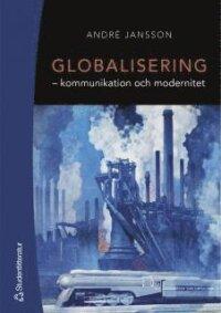 Globalisering : kommunikation och modernitet