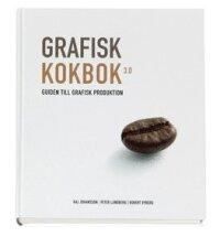 Grafisk kokbok 3.0 : guiden till grafisk produktion