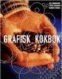 GRAFISK KOKBOK : GUIDEN TILL GRAFISK PRODUKTION