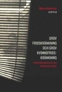 Grov fridskränkning och grov kvinnofridskränkning : fridskränkningsbrotten som rättslig konstruktion