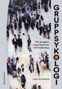 Gruppsykologi - Om grupper, organisationer och ledarskap