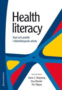 Health literacy : teori och praktik i hälsofrämjande arbete
