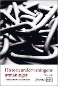Historieundervisningens utmaningar : Historiedidaktik för 2000-talet