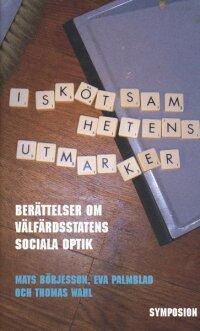 I skötsamhetens utmarker : berättelser om välfärdsstatens sociala optik