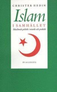 Islam i samhället : muslimsk politik i retorik och praktik