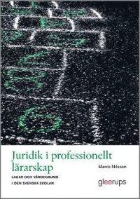 Juridik i professionellt lärarskap : lagar och värdegrund i den svenska skolan