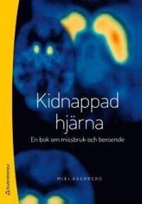 Kidnappad hjärna - En bok om missbruk och beroende