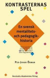 Kontrasternas spel : en svensk mentalitets- och pedagogikhistoria