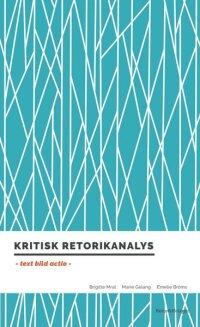Kritisk retorikanalys : text, bild, actio