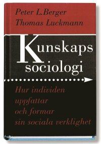 Kunskapssociologi : hur individen uppfattar och formar sin sociala verklighet