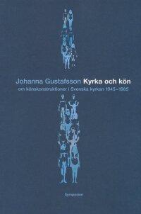 Kyrka och kön : om könskonstruktioner i Svenska kyrkan 1945-1985