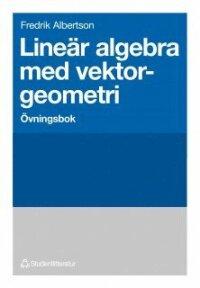 Lineär algebra med vektorgeometri - Övningsbok