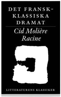 Litteraturens klassiker. Det fransk-klassiska dramat : Corneille, Molière, Racine
