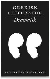 Litteraturens klassiker. Grekisk litteratur. Dramatik
