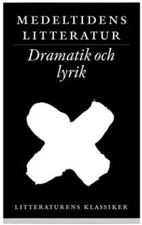 Litteraturens klassiker. Medeltidens litteratur. Lyrik och dramatik