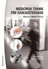 Medicinsk teknik för sjuksköterskor : material, metod, ansvar