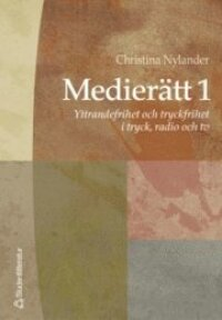 Medierätt. 1, Yttrandefrihet och tryckfrihet i tryck, radio och tv