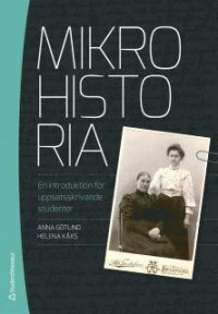 Mikrohistoria : en introduktion för uppsatsskrivande studenter
