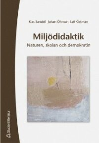 Miljödidaktik - Naturen, skolan och demokratin