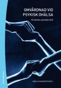 Omvårdnad vid psykisk ohälsa : på grundläggande nivå