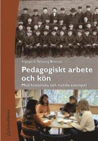 Pedagogiskt arbete och kön - Med historiska och nutida exempel