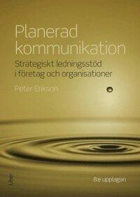 Planerad kommunikation : strategiskt ledningsstöd i företag och organisationer
