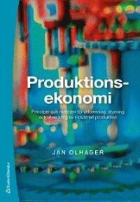 Produktionsekonomi : principer och metoder för utformning, styrning och utveckling av industriell produktion