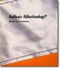 Reflexiv fältarkeologi? : återsken av ett seminarium