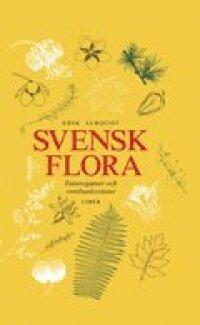 Svensk Flora : Fanerogamer Och Ormbunksväxter