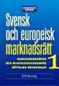 Svensk och europeisk marknadsrätt 1 : konkurrensrätten och marknadsekonomins rättsliga grundvalar