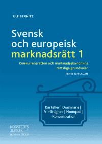 Svensk och europeisk marknadsrätt I : konkurrensrätten och marknadsekonomins rättsliga grundvalar