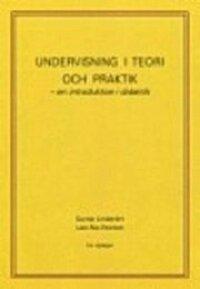 Undervisning i teori och praktik - en introduktion i didaktik. 5:e upplagan