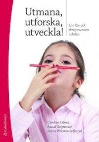 Utmana, utforska, utveckla! : om läs- och skrivprocessen i skolan