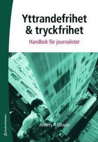 Yttrandefrihet och tryckfrihet : handbok för journalister